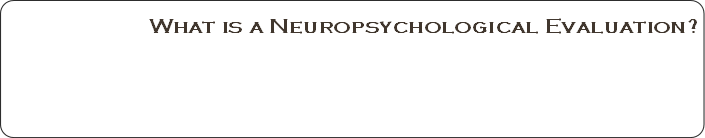 What is a Neuropsychological Evaluation?